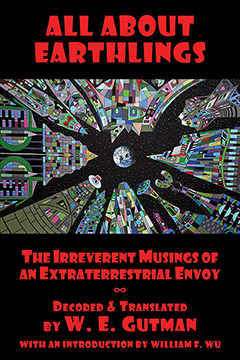 All About Earthlings: The Irreverent Musings of an Extraterrestrial Envoy