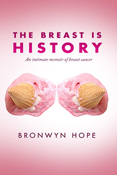 The Breast is History: An Intimate Memoir of Breast Canncer