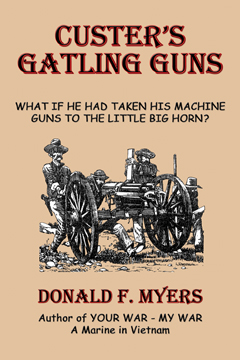 Custer's Gatling Guns: What If He Had Taken His Machine Guns to the Little Big Horn?