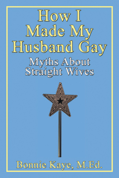 How I Made My Husband Gay: Myths About Straight Wives