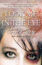 Look Me in the Eye: Caryl's Story About Overcoming Childhood Abuse, Abandonment Issues, Love Addiction, Spouses with Narcissistic Personality Disorder (NDP) and Domestic Violence