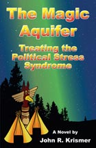 The Magic Aquifer: Treating the Political Stress Syndrome, A Novel