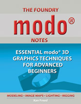 The Foundry modo Notes: Essential modo 3D Graphics Techniques for Advanced Beginners