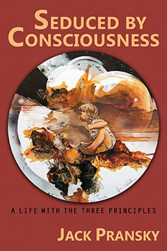 Seduced by Consciousness: A Life with The Three Principles