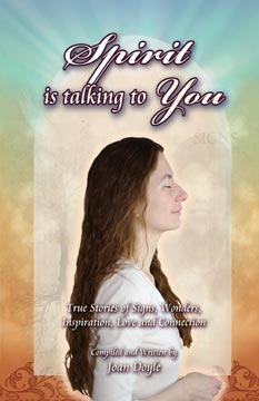 Spirit is Talking to You: True Stories of Signs, Wonders, Inspiration, Love and Connection