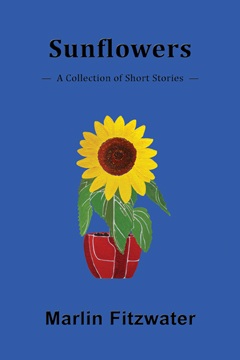 Sunflowers: A Collection of Short Stories