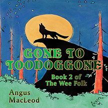 Gone to Toodoggone: Book 2 of the Wee Folk
