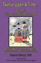 Twelve Upon A Time... October: Trick or Treat with Bitty the Bat, A Bedside Story Collection Series