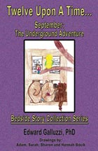 Twelve Upon A Time... September: The Underground Adventure, Bedside Story Collection Series